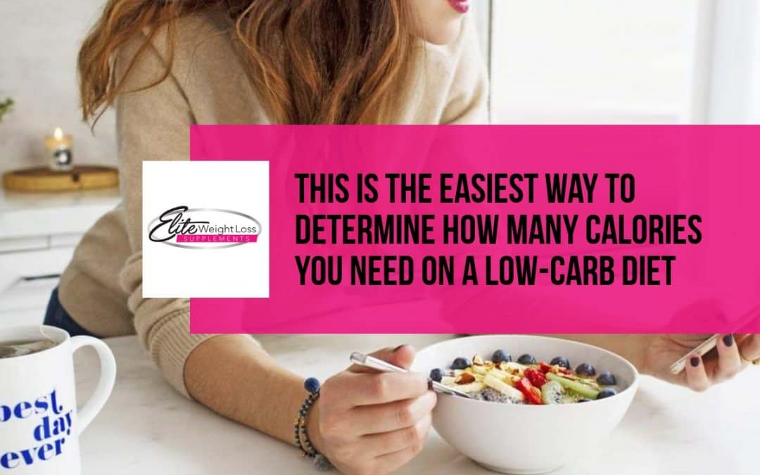 How To Determine How Many Calories You Need on a Low-Carb Diet