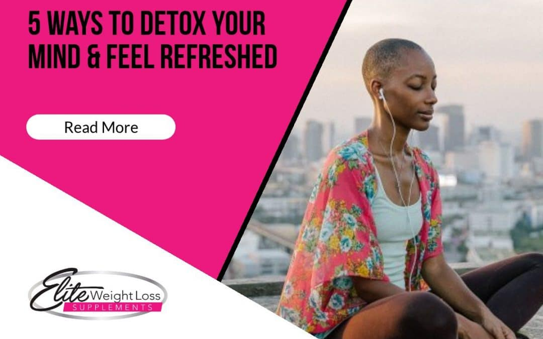 5 Ways To Detox Your Mind & Feel Refreshed