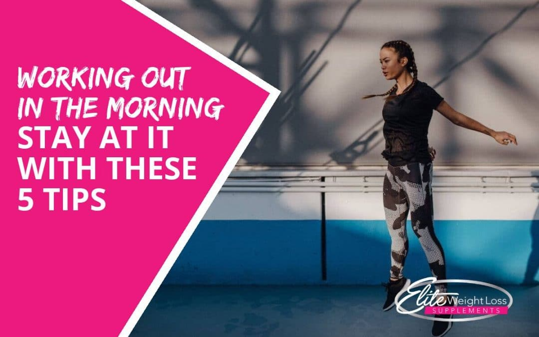 Working Out in the Morning – Stay at It With These 5 Tips