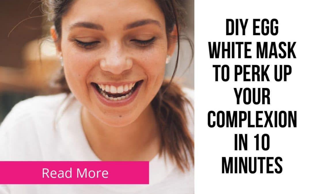 DIY egg white mask to perk up your complexion in 10 minutes flat