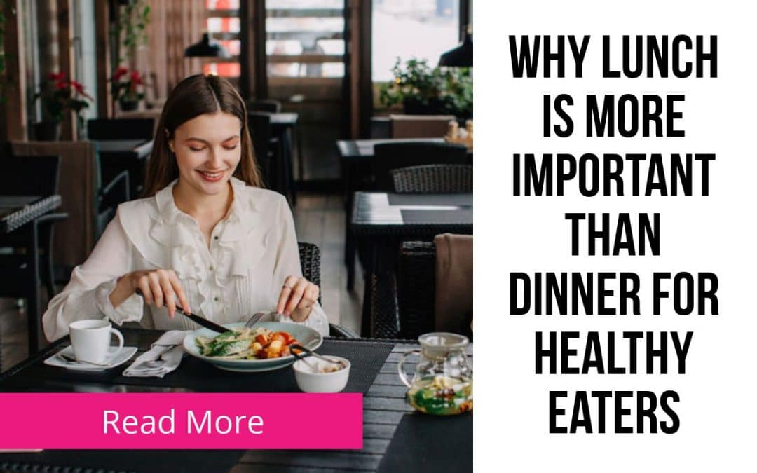 Why lunch is more important than dinner for healthy eaters