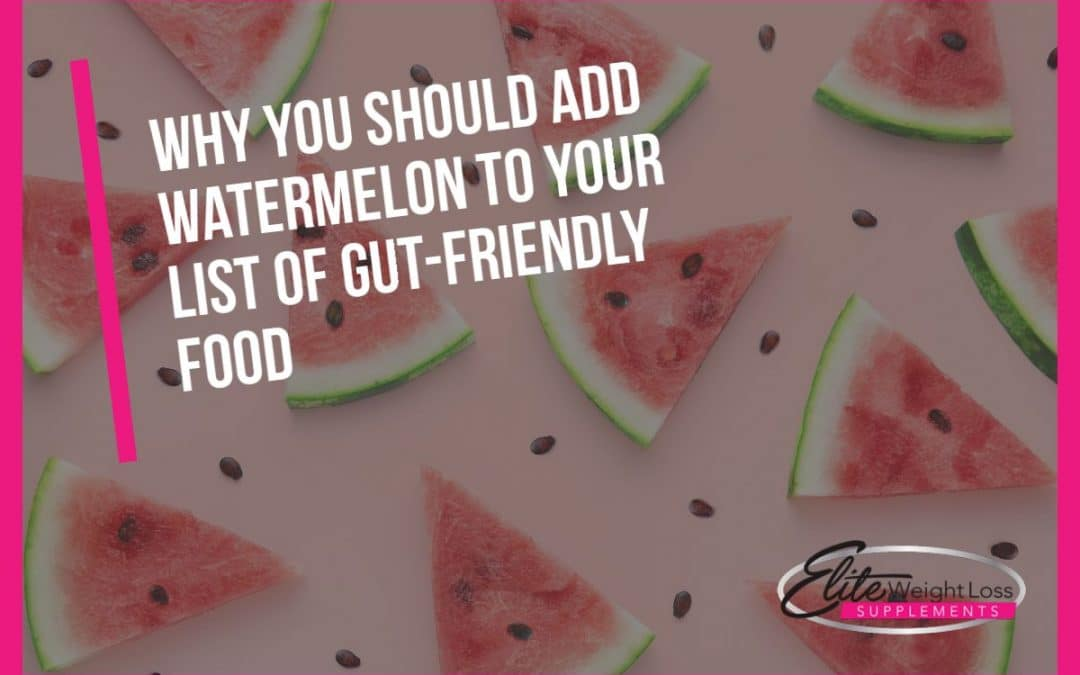 Why you should add watermelon to your list of gut-friendly foods
