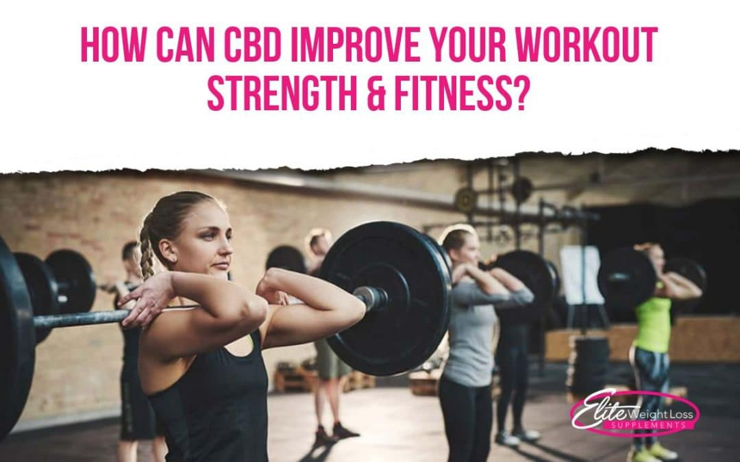 How Can CBD Improve Your Workout Strength & Fitness?