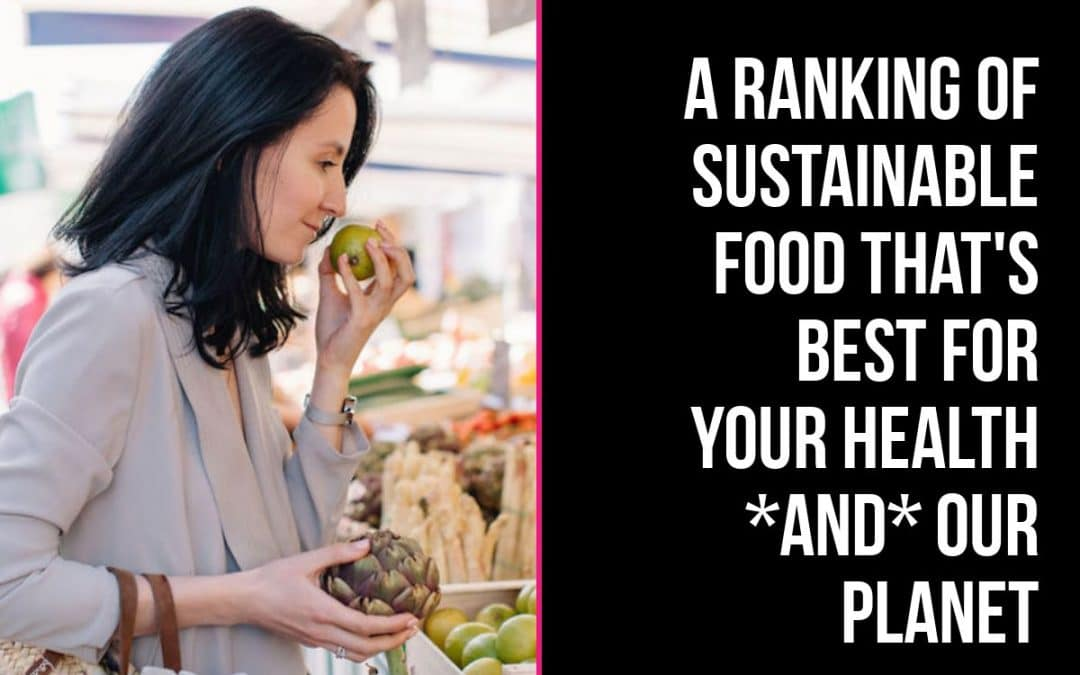 A ranking of sustainable food that's best for your health *and* our planet