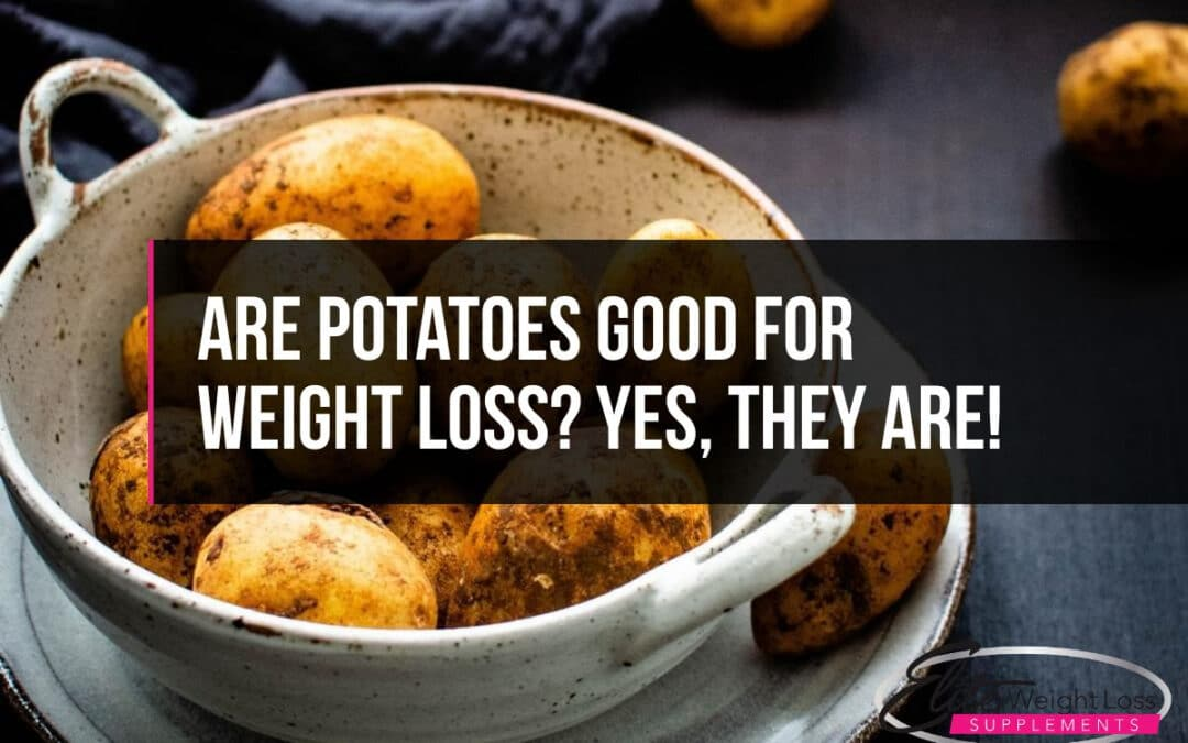 Are Potatoes Good For Weight Loss? Yes, they are!